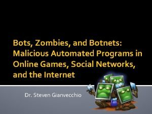 Bots Zombies and Botnets Malicious Automated Programs in