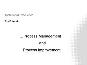 Operational Excellence The Future Process Management and Process