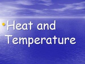 Heat and Temperature Heat and Temperature Is it