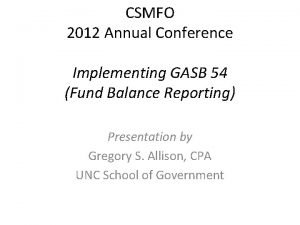 CSMFO 2012 Annual Conference Implementing GASB 54 Fund