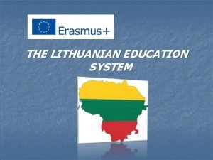 THE LITHUANIAN EDUCATION SYSTEM THE LITHUANIAN EDUCATION SYSTEM