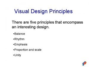 Visual Design Principles There are five principles that