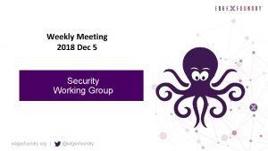 Weekly Meeting 2018 Dec 5 Security Working Group