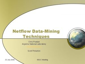 Netflow DataMining Techniques Chris Poetzel Argonne National Laboratory