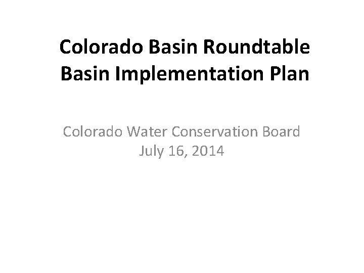 Colorado Basin Roundtable Basin Implementation Plan Colorado Water