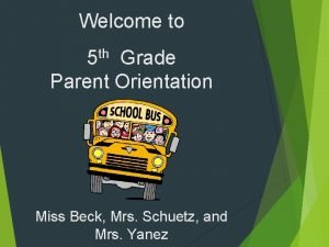 Welcome to th 5 Grade Parent Orientation Miss