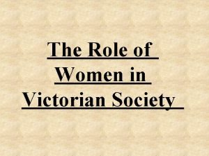The Role of Women in Victorian Society Women