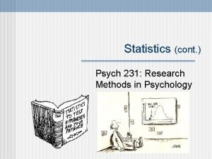 Statistics cont Psych 231 Research Methods in Psychology