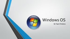Windows OS By Team Windows Table of Contents