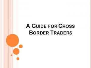 A GUIDE FOR CROSS BORDER TRADERS PARTNERS MEACA