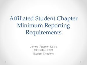 Affiliated Student Chapter Minimum Reporting Requirements James Andrew
