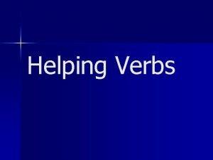 Helping Verbs List of Helping Verbs Always Helping
