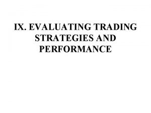 IX EVALUATING TRADING STRATEGIES AND PERFORMANCE A Evaluating