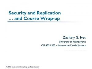 Security and Replication and Course Wrapup Zachary G