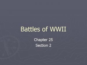 Battles of WWII Chapter 25 Section 2 Attack