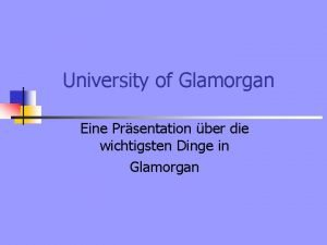 University of Glamorgan Eine Prsentation ber die wichtigsten