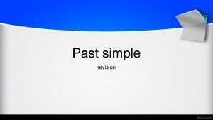 Past simple revision Affirmative form Regular verbs Soggetto