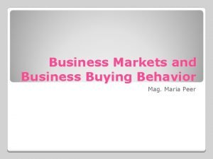 Business Markets and Business Buying Behavior Mag Maria