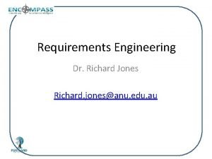 Requirements Engineering Dr Richard Jones Richard jonesanu edu