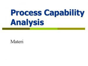 Process Capability Analysis Materi Process Capability Analysis 1