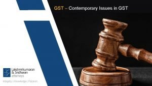 GST Contemporary Issues in GST Integrity Knowledge Passion