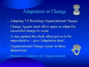 Adaptation in Change Adapting VS Resisting Organizational Change