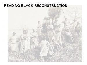 READING BLACK RECONSTRUCTION READING BLACK RECONSTRUCTION 1 To