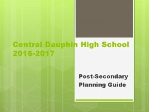 Central Dauphin High School 2016 2017 PostSecondary Planning