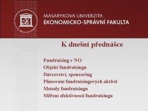 K dnen pednce Fundraising v NO Objekt fundraisingu