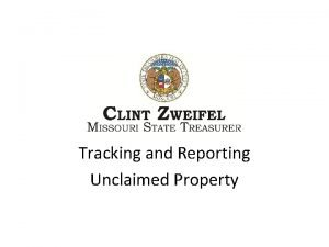 Tracking and Reporting Unclaimed Property Unclaimed Property Overview