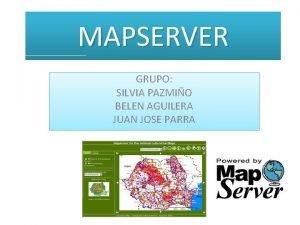 MAPSERVER GRUPO SILVIA PAZMIO BELEN AGUILERA JUAN JOSE