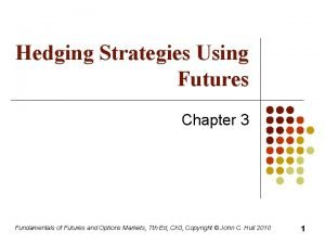 Hedging Strategies Using Futures Chapter 3 Fundamentals of