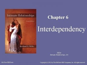 Chapter 6 Interdependency Miller Intimate Relationships 6e Mc