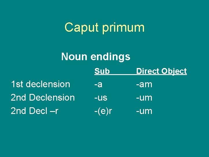 Caput primum Noun endings 1 st declension 2