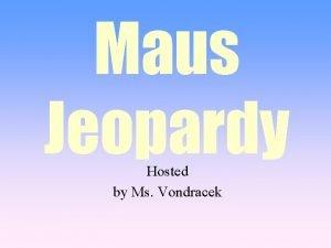 Maus Jeopardy Hosted by Ms Vondracek PlotVoca b