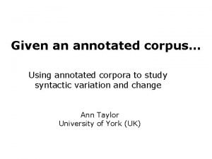 Given an annotated corpus Using annotated corpora to