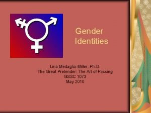 Gender Identities Lina MedagliaMiller Ph D The Great
