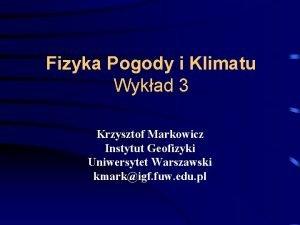 Fizyka Pogody i Klimatu Wykad 3 Krzysztof Markowicz