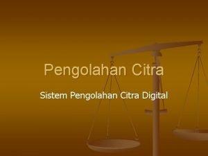 Pengolahan Citra Sistem Pengolahan Citra Digital Sistem Pengolahan