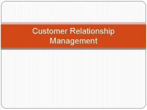 Customer Relationship Management Helps understand How can companies