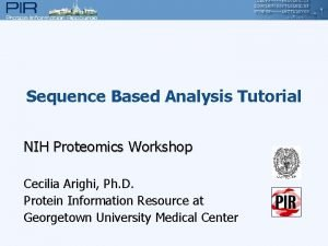 Sequence Based Analysis Tutorial NIH Proteomics Workshop Cecilia