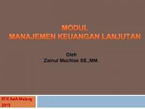 MODUL MANAJEMEN KEUANGAN LANJUTAN Oleh Zainul Muchlas SE