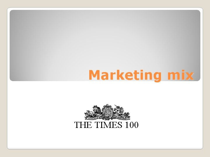 Marketing mix THE TIMES 100 Marketing mix The