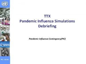 TTX Pandemic Influenza Simulations Debriefing Pandemic Influenza ContingencyPIC