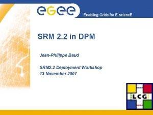 Enabling Grids for Escienc E SRM 2 2
