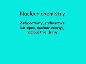 Nuclear chemistry Radioactivity radioactive isotopes nuclear energy radioactive