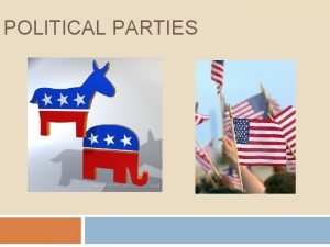 POLITICAL PARTIES What is the role of political