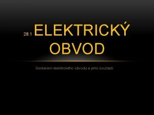 28 1 ELEKTRICK OBVOD Sestaven elektrickho obvodu a