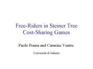 FreeRiders in Steiner Tree CostSharing Games Paolo Penna