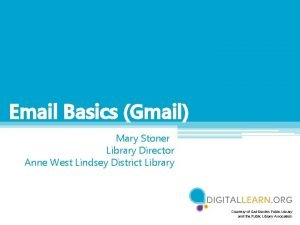 Email Basics Gmail Mary Stoner Library Director Anne